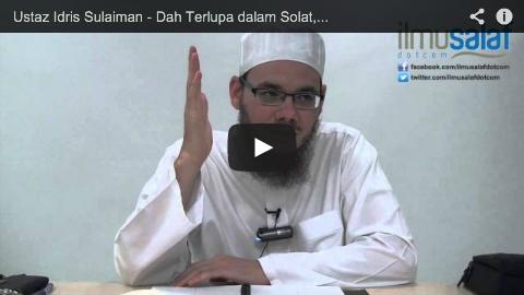 Ustaz Idris Sulaiman – Dah Terlupa dalam Solat, Sujud Sahwi Pun Lupa Nak Buat