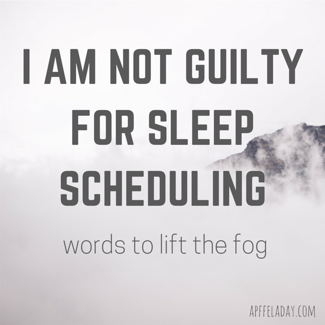 http://apffeladay.com/i-am-not-guilty-for-sleep-scheduling-words-to-lift-the-fog/