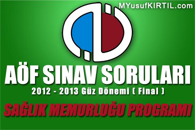 Açıköğretim Fakültesi ( AÖF ) Sağlık Memurluğu Bölümü / Programı 2012 - 2013 Güz Dönemi Dönem Sonu Sınavı ( Final ) Soruları İndir