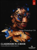 Adobe Photoshop CS6. Classroom in a book. Il corso ufficiale di Adobe Systems