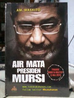 Buku : Air Mata Presiden Mursi : AM. Waskito : Pustaka Al Kautsar