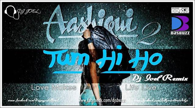 Aashiqui 2 - Tum Hi Ho By DJ Joel Remix