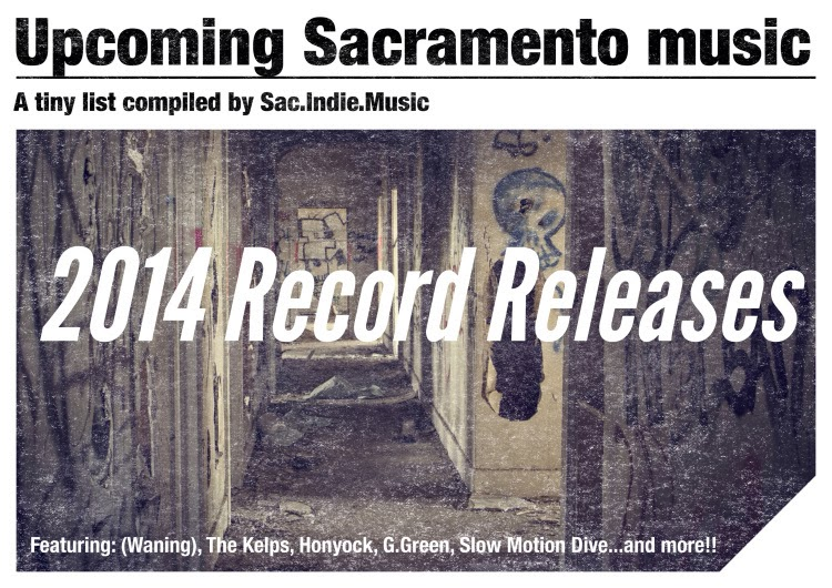 http://sacindiemusic.wordpress.com/2014/01/06/upcoming-2014-local-sacramento-music-releases/