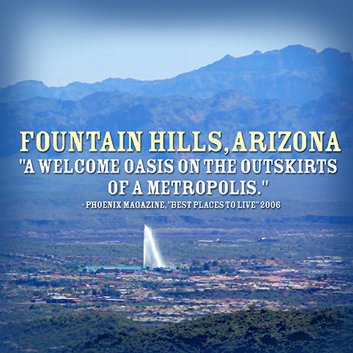 "Fountain Hills: ""A welcome oasis on the outskirts of a metropolis"""