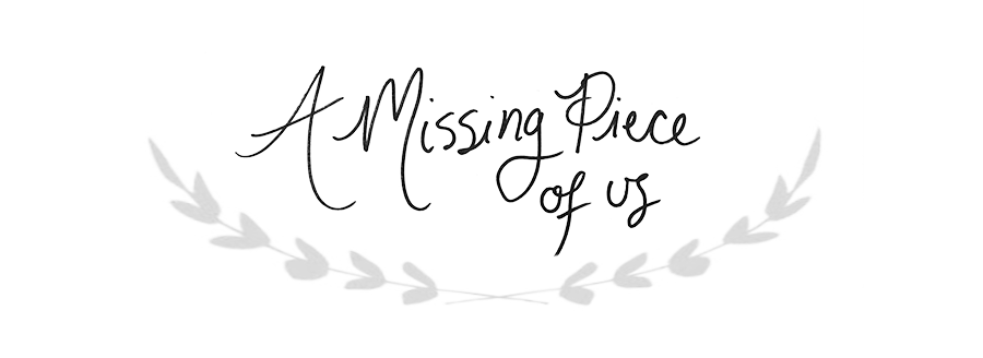 A Missing Piece of Us