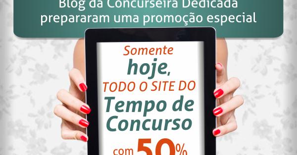 Blog da Concurseira Dedicada: Promoção Prorrogada: 50% de