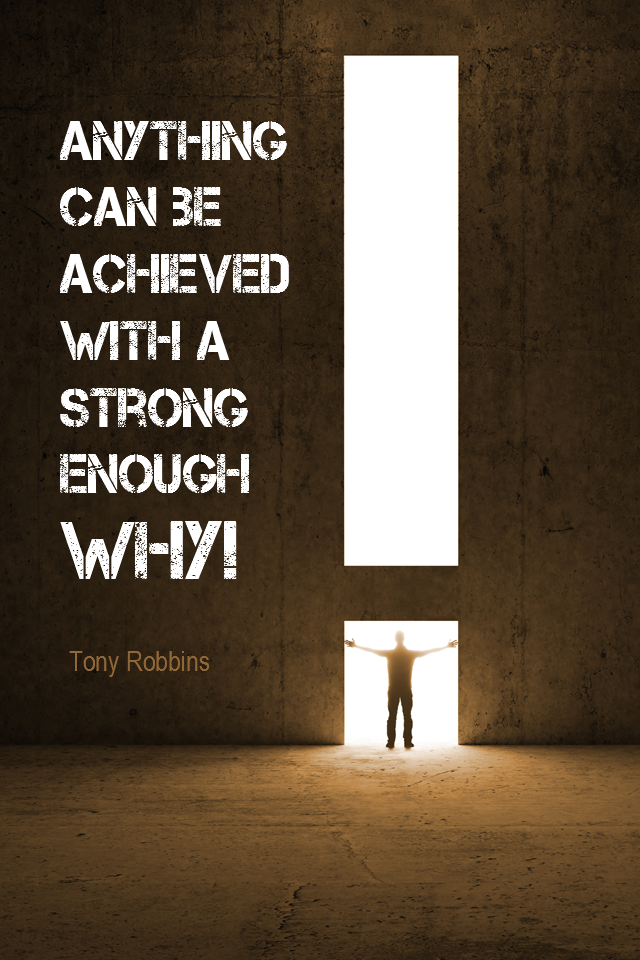 visual quote - image quotation for PURPOSE - Anything can be achieved with a strong enough why! - Tony Robbins