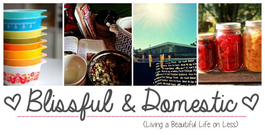 Blissful and Domestic - Creating a Beautiful Life on Less