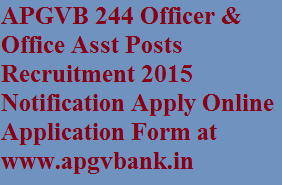 APGVB 244 Officer & Office Asst Posts Recruitment 2015 Notification Apply Online Application Form at www.apgvbank.in