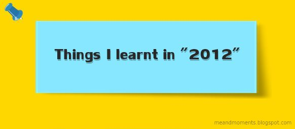 life in 2012, the year 2012, 2012, things i Learnt in 2012
