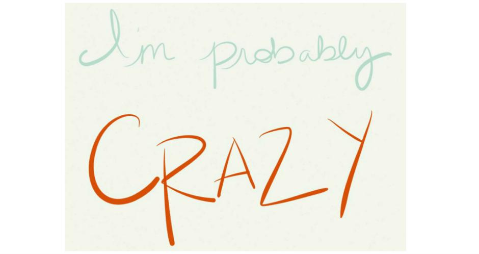 I'm Probably Crazy