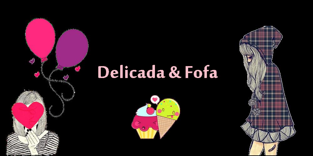 Delicada & Fofa
