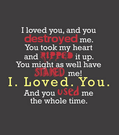 i destroyed your love for me