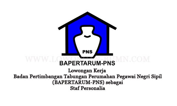 Lowongan Kerja Badan Pertimbangan Tabungan Perumahan Pegawai Negri Sipil (BAPERTARUM-PNS) sebagai Staf Personalia