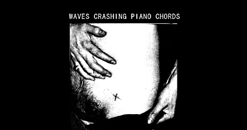 Piano waves crashing piano chords : sounding session: SS018:Waves Crashing Piano Chords/Swallowing Bile