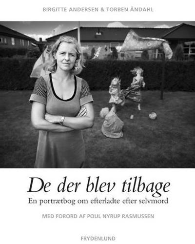Birgitte Andersen & Torben Åndahl - De der blev tilbage - En portrætbog om efterladte efter selvmord