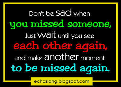 Don't be sad when you missed someone