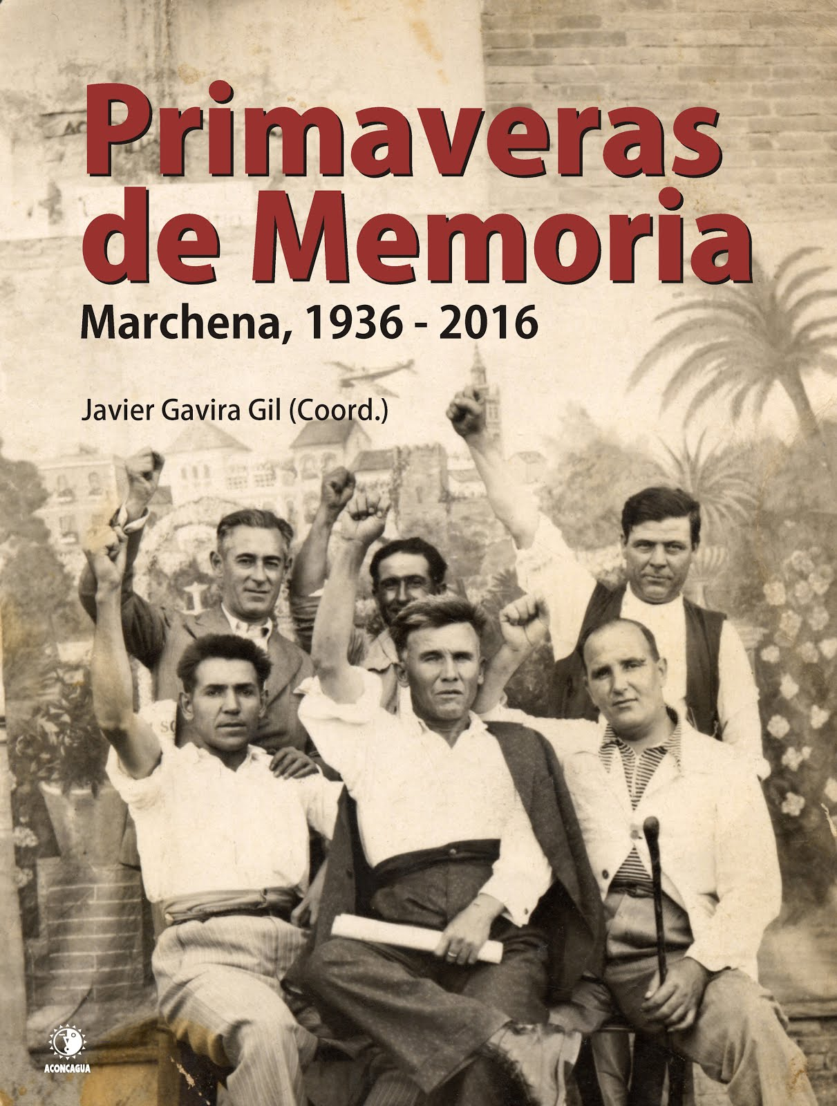 Primaveras de Memoria. Marchena 1936-2016.