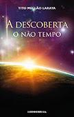 """""""A Descoberta – O não Tempo"""" de Tito Mellão Laraya"""