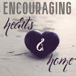 Encouraging Hearts and Home