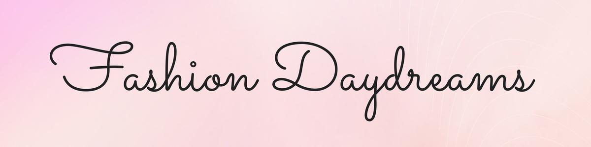 Fashion Daydreams: UK fashion and lifestyle blog