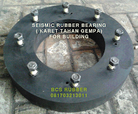 "- KARET TAHAN GEMPA ""SEISMIC RUBBER BEARING"" -  BCS RUBBER PRODUCTION -"