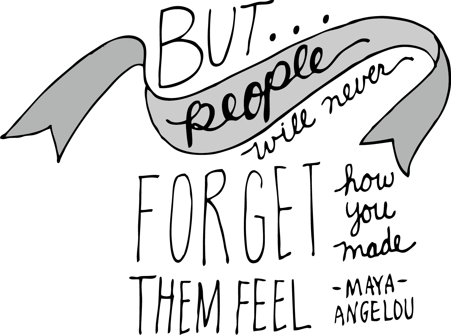 but people will never forget how you made them feel