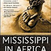 Mississippi in Africa: The Saga of the Slaves of Prospect Hill Plantation and Their Legacy in Liberia Today by Alan Huffman
