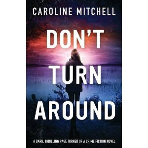 http://www.amazon.com/Dont-Turn-Around-thrilling-page-turner-ebook/dp/B00V6DTAYM/ref=sr_1_1?s=books&ie=UTF8&qid=1433247189&sr=1-1&keywords=Caroline+Mitchell