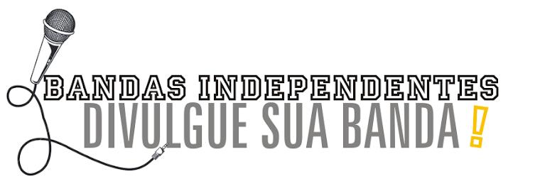 Divulgue sua banda - Bandas Independentes