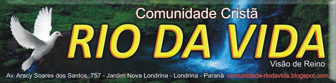 COMUNIDADE CRISTÃ RIO DA VIDA - LONDRINA - PR - PASTOR ROBERTO TOMÉ - UMA IGREJA COM VISÃO DE REINO