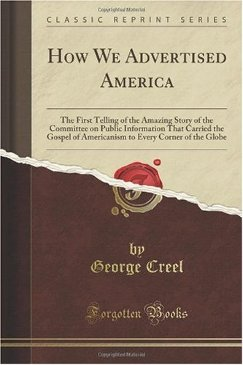 How We Advertised America (1919), by George Creel