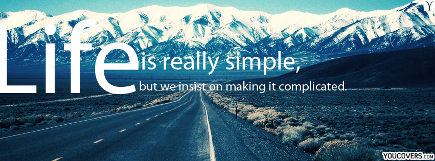facebook covers quotes about life for timeline confucius life is really simple but we insist on making it complicated mountain scenes pictures