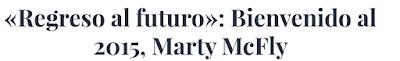 http://novo.lavozdegalicia.es/noticia/novo/tienes-que-verlo/2015/10/19/volver-futuro-hoy-dia-marty-mcfly-regreso-2015/00031445264708757215847.htm
