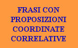 LE PROPOSIZIONI COORDINATE CORRELATIVE - FRASI