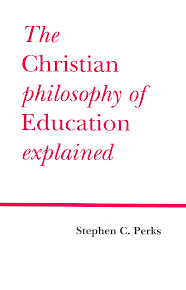 The Christian Philosophy of Education Explained