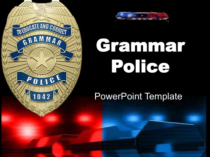 Tales from creekistan grammar police powerpoint template my fellow education students loved it so much they wanted the template so here it is free for the whole world to use toneelgroepblik Choice Image