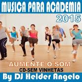 MUSICA PARA ACADEMIA 2015 CD-SEM VINHETAS BY DJ HELDER ANGELO