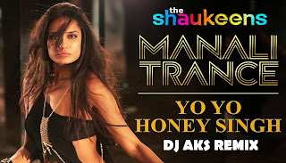 MANALI TRANCE - YO YO HONEY SINGH FT. NEHA KAKKAR - DJ AKS REMIX