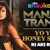 MANALI TRANCE - YO YO HONEY SINGH FT. NEHA KAKKAR - DJ AKS REMIX