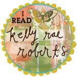 I Read Kelly Rae Roberts.