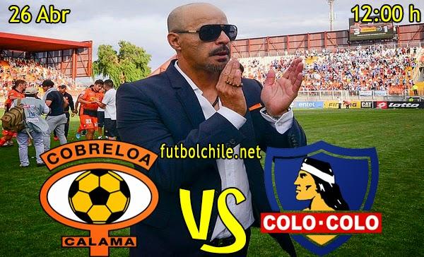 Cobreloa vs Colo Colo - Campeonato Clausura - 12:00 h - 26/04/2015