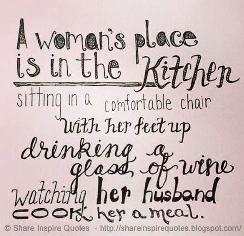Women Quotes In The Kitchen: A Woman's Place Is In The Kitchen Sitting In A Comfortable