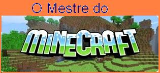 O Mestre do Minecraft