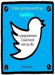 Come promuoverti su Twitter e programmare i tuoi tweet con un clic - eBook