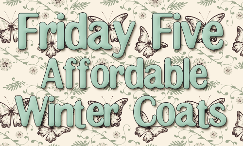 Friday Five: 5 Affordable Winter Coats