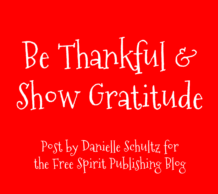 http://freespiritpublishingblog.com/2014/12/05/counselors-corner-be-thankful-show-gratitude/