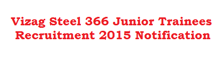 Vizag Steel 366 Junior Trainees Recruitment 2015 Notification