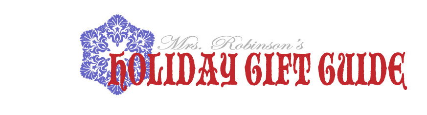 Mrs. Robinson's Holiday Gift Guide