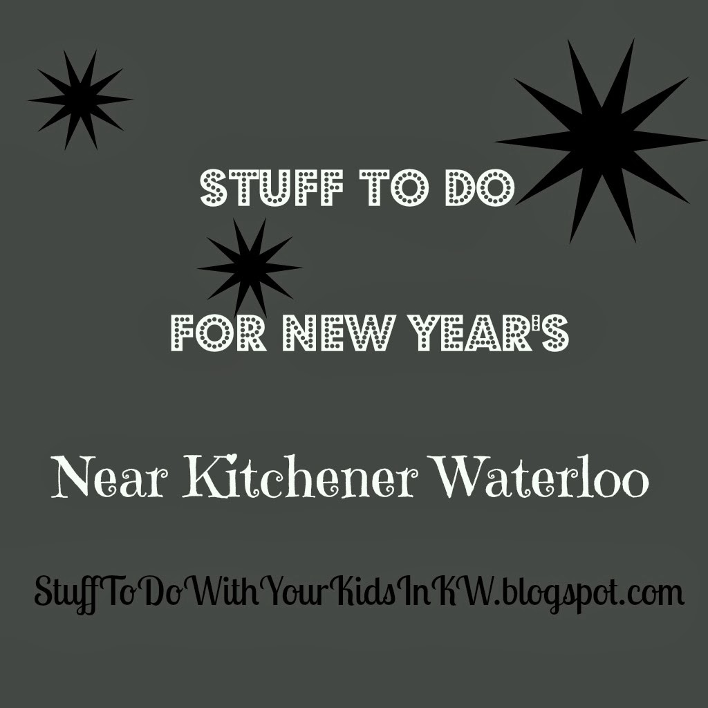 Stuff To Do With Your Kids In Kitchener Waterloo: New Year